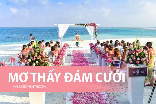 [GMGM] Mơ thấy đám cưới của mình của người thân người lạ báo điềm gì, nằm mơ thấy đám cưới đánh con gì?